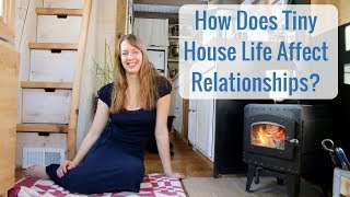 Life in a Tiny House called Fy Nyth - How Does a Tiny House Affect Relationships?