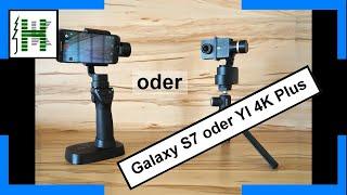 Vergleich zwischen YI 4K+ & YI-Gimbal mit  Galaxy S7 + DJI Osmo Mobile