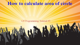 C# programming practicals #3 : How to calculate area of circle