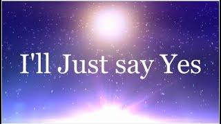I'll Just Say Yes - Brian Courtney Wilson (Lyrics)