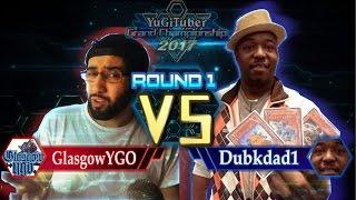Yu-Gi-Oh! YugiTuber Grand Championship 2017 R1 | GlasgowYGO vs. Dubkdad1!