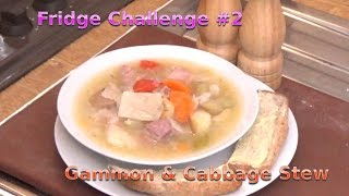 Fridge Challenge #2 - Gammon and Cabbage Stew