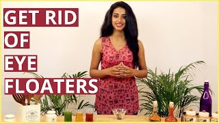 GET RID OF EYE FLOATERS | Natural Treatment For Floaters In The Eyes