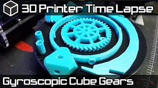 3D Printer Time Lapse - 3D Printed Gears with Moving Parts - Amazing Gyroscopic Cube Gears