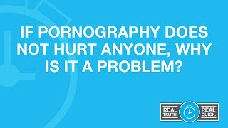 If Pornography Does Not Hurt Anyone, Why Is It a Problem?