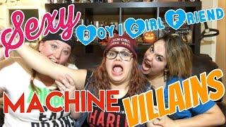 Sexy Boy / Girl Friend Machine w/ Villains