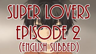 【Super Lovers】Episode 2 (English subbed)