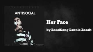 Her Face ft BandGang Paid Will & BandGang Biggs - BandGang Lonnie Bands