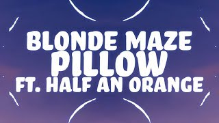 Blonde Maze, Half An Orange - Pillow (Lyrics) 🎵