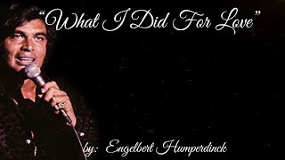 What I Did For Love (w/lyrics)  ~  Engelbert Humperdinck