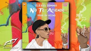 Ele A El Dominio - NO TE ATIENDE Prod: Yecko