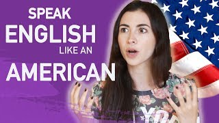 HOW TO SPEAK ENGLISH LIKE AN AMERICAN