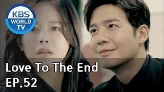 Love To The End | 끝까지 사랑 EP.52 [SUB: ENG, CHN/2018.10.22]