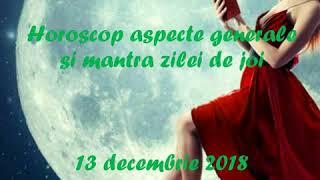 Horoscop aspecte generale si mantra zilei de joi 13 decembrie 2018