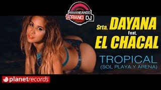 Srta. DAYANA Feat. EL CHACAL - Tropical (Sol, Playa y Arena) - Video Oficial by Adriano Dj