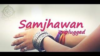 Samjhawan unplugged cover Ft. Karishma Agrahari