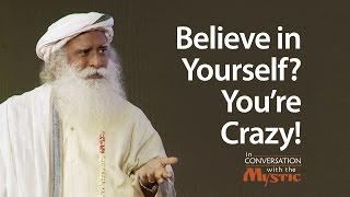 Believe in Yourself? You're Crazy!