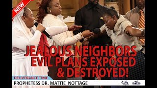 JEALOUS NEIGHBORS EVIL PLANS EXPOSED AND DESTROYED! | PROPHETESS MATTIE NOTTAGE