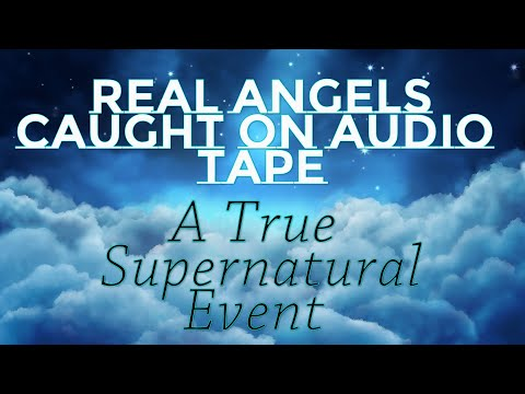 Real Angels Caught on Audio Tape A Real Supernatural Event