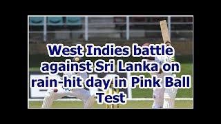 West Indies battle against Sri Lanka on rain-hit day in Pink Ball Test
