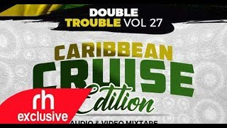 Dj Joe Mfalme   The Double Trouble Mixxtape 2018 Volume 27 Caribbean Cruise Edition (RH EXCLUSIVE)