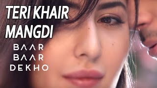 Teri Khair Mangdi - Baar Baar Dekho Full Song | Lyrics Video | Sidharth & Katrina Kaif | Bilal Saeed