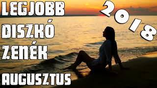 LEGJOBB DISZKÓ ZENÉK 2018 AUGUSZTUS // BEST DISCO MUSIC 2018 AUGUST