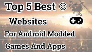 Top 5 Best Websites For Modded Android Games And Apps