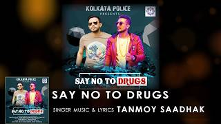 SAY NO TO DRUGS l Full Audio Song | TANMOY SAADHAK l 2017