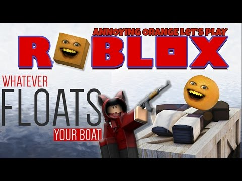 Annoying Orange Plays Roblox Floats Your Boat