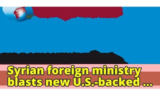 Syrian foreign ministry blasts new U.S.-backed border force
