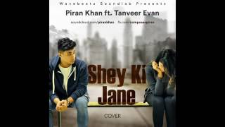 Shey Ki Jane Cover   Piran khan ft Tanveer Evan  Raz Dee  2016