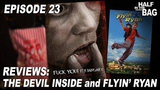 Half in the Bag Episode 23: The Devil Inside and Flyin' Ryan