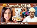 Don't Call Me Uncle Call Me Lucky | Sadhu Kokila | Erica Fernandes | Ninnindale Movie Comedy Scene