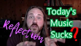 Reflection: Does Today's Music Suck?