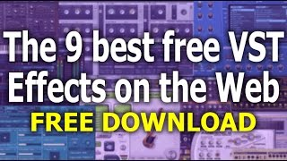 The 9 Best FREE VST Effects on the Web today (for 2016) with LINKS!