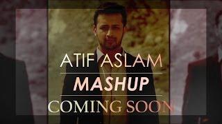 Atif Aslam Songs Mashup Teaser   DJ Chetas