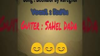 Bechalor cover by RuMu Aslam And SaHeL DAda