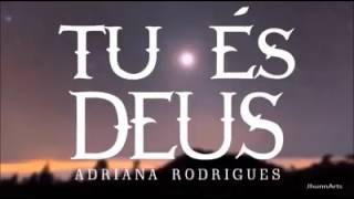 TU és Deus. Vídeo letra. Adriana Rodrigues