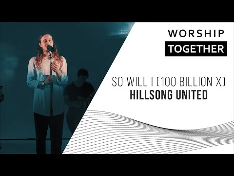 So Will I 100 Billion X Hillsong UNITED New Song Cafe