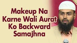 Jo Aurat Makeup Nahi Karti Usko Society Me Backward Samjha Jata Hai By Adv. Faiz Syed