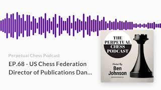 USCF Director of Publications Dan Lucas talks about his new chess podcast,  Chess Life Magazine