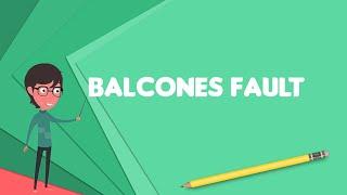 What is Balcones Fault? Explain Balcones Fault, Define Balcones Fault, Meaning of Balcones Fault