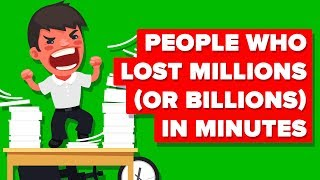 How Did These People Lose Millions (or Billions) in Minutes