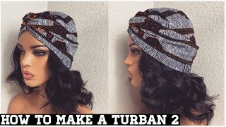 HOW TO MAKE A TURBAN USING NON STRETCH FABRIC   AFRICAN PRINT TURBAN