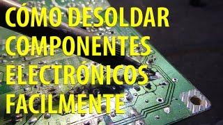 ¿Cómo soldar y desoldar componentes electrónicos adecuadamente? Electrónica Básica