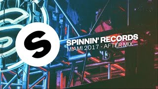 Spinnin' Records Miami 2017 - After Mix