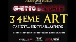 Ghetto S - 34 eme ART Feat Calixte Eskodar Menox