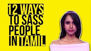 12 Ways To Sass People In Tamil Feat. Niveditha Prakasam