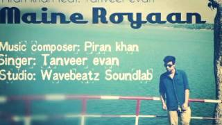 LYRICS VIDEO: MAINE ROYAAN BY PIRAN KHAN FT. TANVEER EVAN